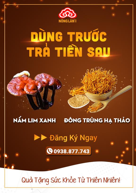 DÙNG TRƯỚC TRẢ TIỀN SAU  Với 2 dòng sản phẩm Đông Trùng Hạ Thảo và Nấm Lim Xanh
